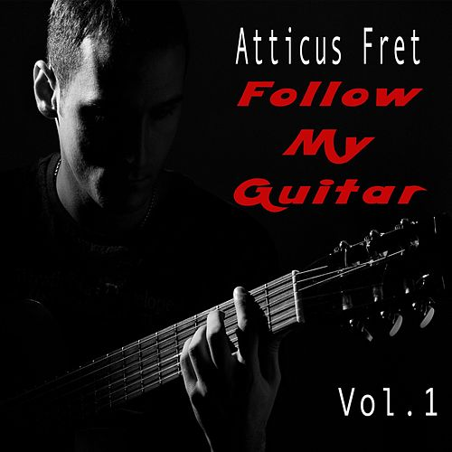 Follow My Guitar (Vol. 1) de Atticus Fret