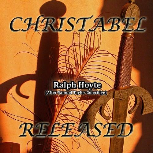 Christabel Released (After Samuel Taylor Coleridge) by Ralph Hoyte