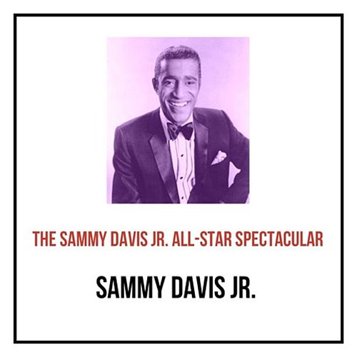 The Sammy Davis Jr. All-Star Spectacular by Sammy Davis, Jr.