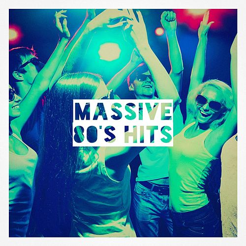 Massive 80's Hits by Various Artists