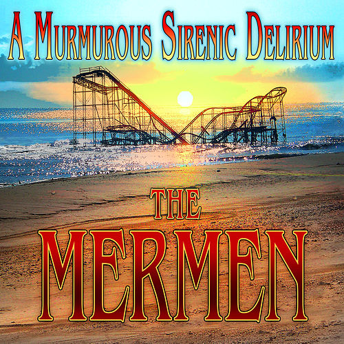 A Murmurous Sirenic Delirium by The Mermen