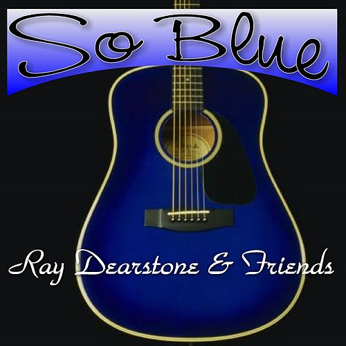 So Blue by Ray Dearstone