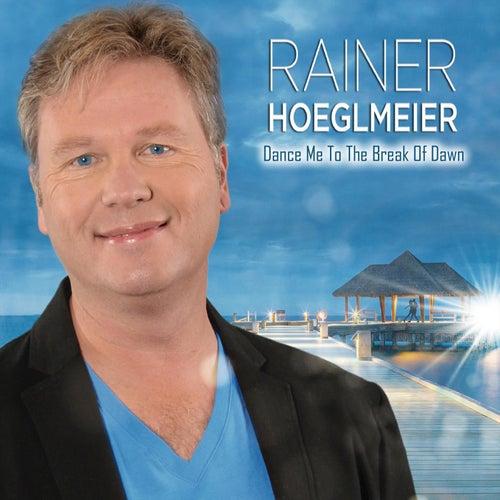 Dance Me To The Break Of Dawn by Rainer Hoeglmeier