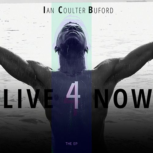Live 4 Now by Ian Coulter Buford
