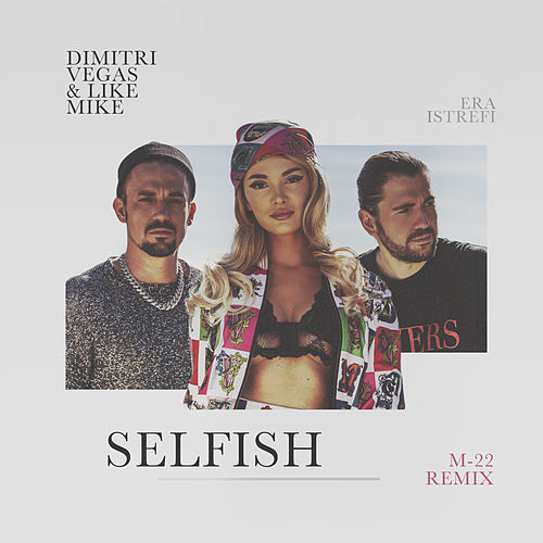 Selfish (M-22 Remix) by Dimitri Vegas & Like Mike