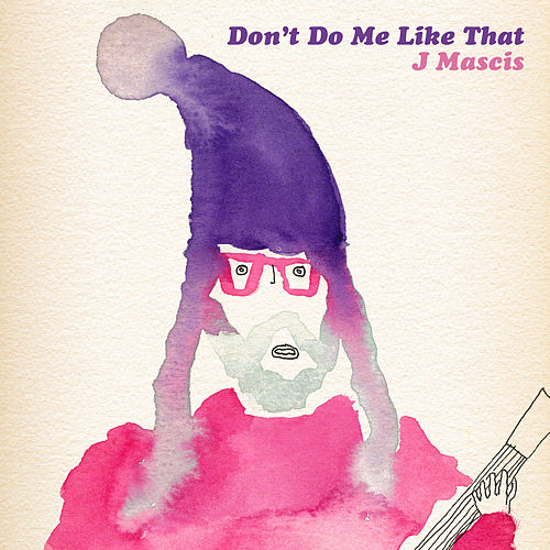 Don't Do Me Like That de J Mascis