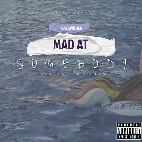 Mad At Somebody by Real Swisher