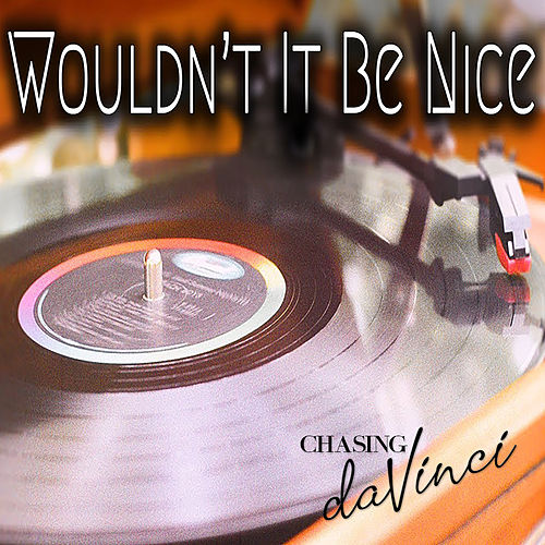 Wouldn't It Be Nice by Chasing Da Vinci