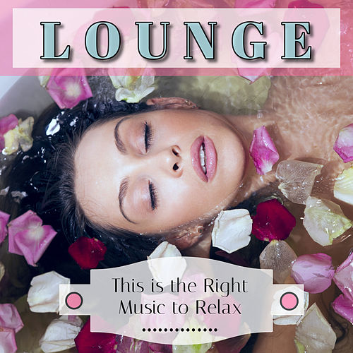 Lounge: This is the Right Music to Relax von Various Artists