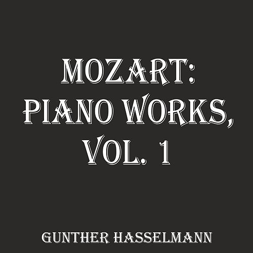 Mozart: Piano Works Vol. 1 by Gunther Hasselmann
