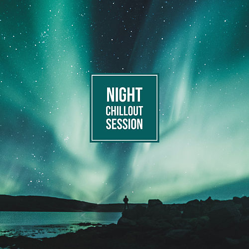 Night Chillout Session von Chillout Lounge