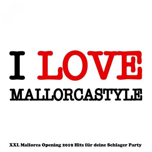 I love Mallorcastyle (XXL Mallorca Opening 2019 Hits für deine Schlager Party) von Various Artists