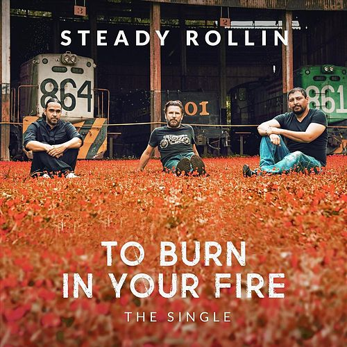 To Burn in Your Fire by Steady Rollin'