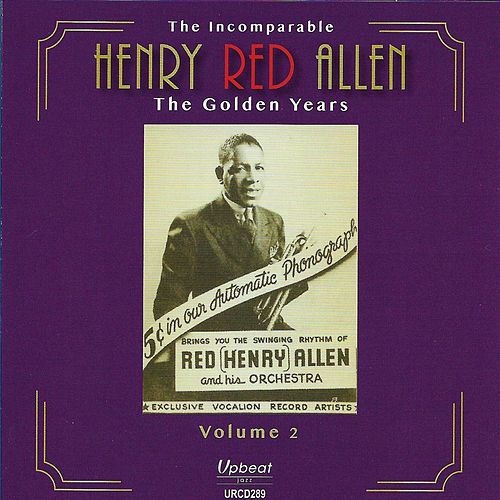 The Incomparable Henry Red Allen: The Golden Years, Vol. 2 by Henry Red Allen