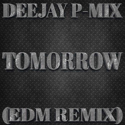 Tomorrow (EDM Remix) de Deejay P-Mix