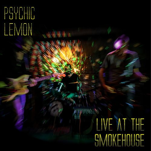 Live at the Smokehouse by Psychic Lemon