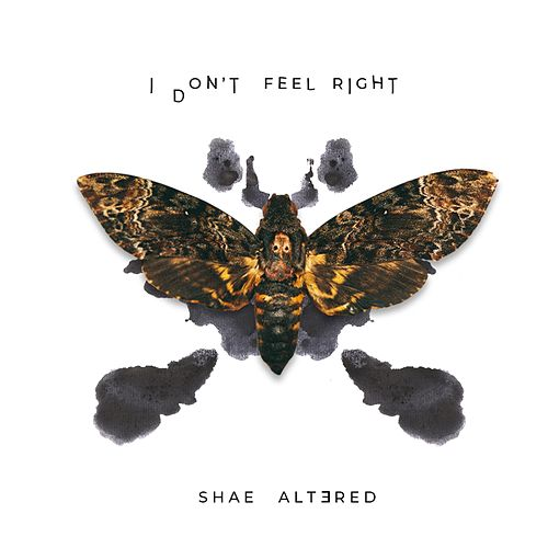 I Don't Feel Right by Shae Altered