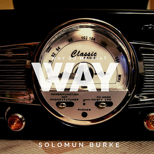 Why Do Me That Way by Solomon Burke