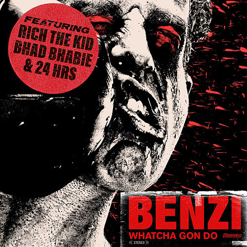 Whatcha Gon Do (feat. Bhad Bhabie, Rich The Kid & 24hrs) by Benzi