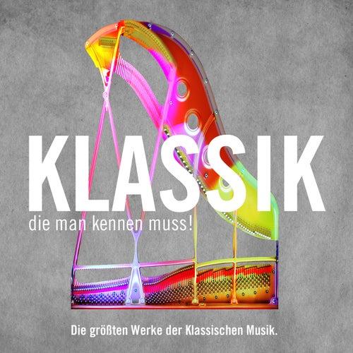 Klassik die man kennen muss! Die größten Werke der Klassischen Musik von Various Artists
