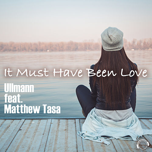 It Must Have Been Love by Ullmann