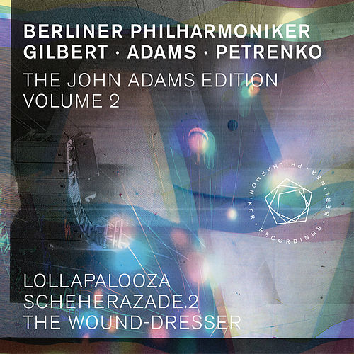 The John Adams Edition, Vol. 2: Lollapalooza, Scheherazade. 2 & The Wound-Dresser by Berliner Philharmoniker