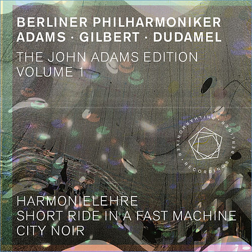 The John Adams Edition, Vol. 1: Harmonielehre, Short Ride in a Fast Machine & City Noir by Berliner Philharmoniker