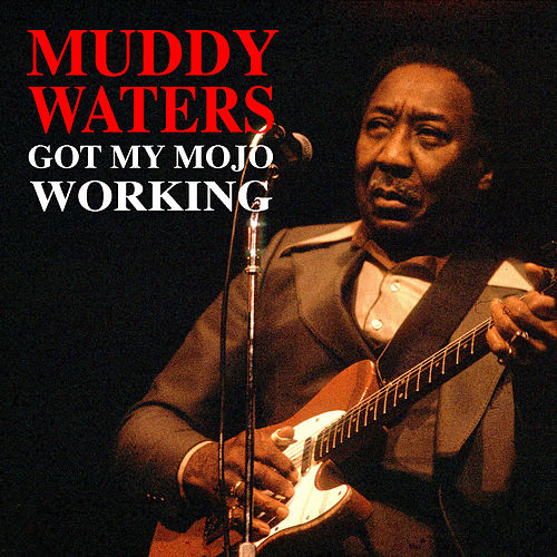 Got My Mojo Working de Muddy Waters