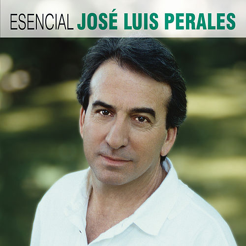 Esencial Jose Luis Perales de José Luis Perales