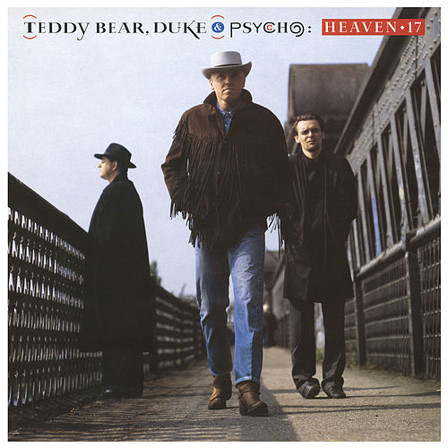 Teddy Bear, Duke & Pyscho von Heaven 17