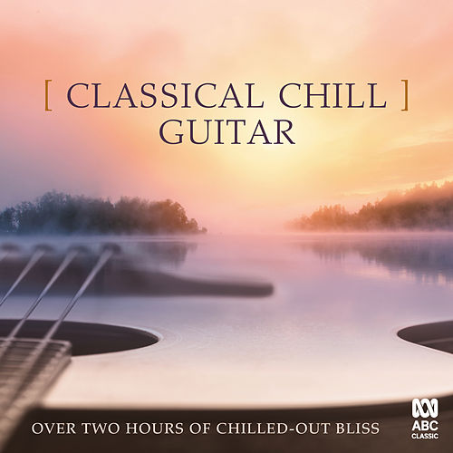 Classical Chill: Guitar de Various Artists
