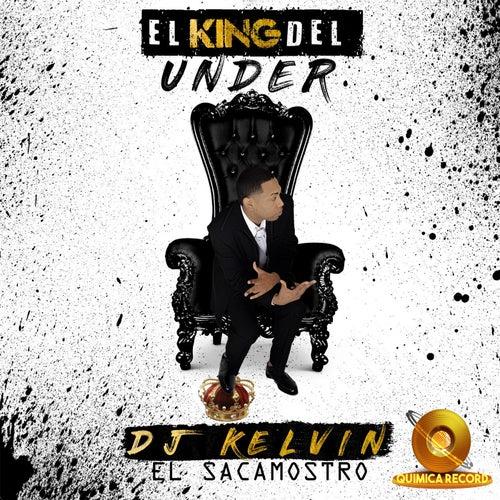 El King del Under de DJ Kelvin El Sacamostro