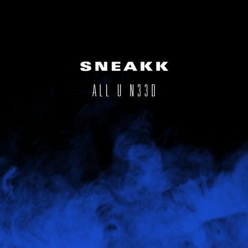 All U N33D von Sneakk