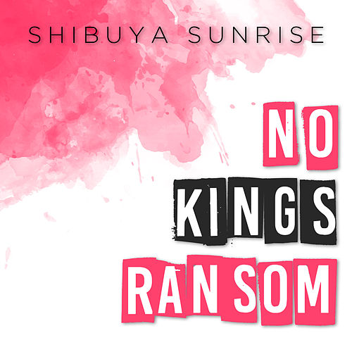 No King's Ransom de Shibuya Sunrise