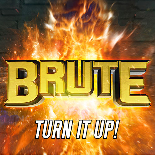 Turn It Up by Brute.