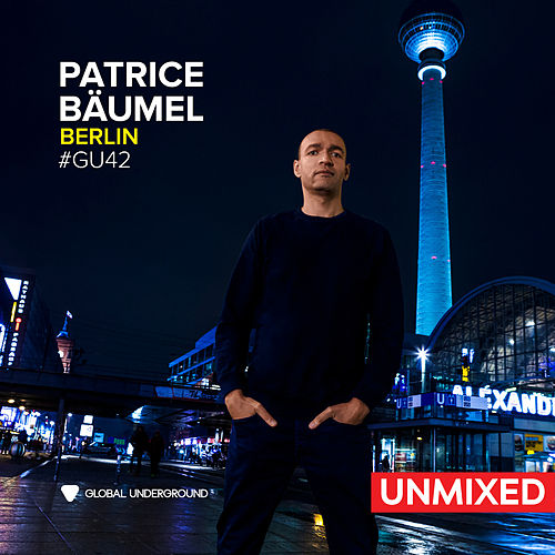 Global Underground #42: Patrice Bäumel - Berlin/Unmixed by Patrice Bäumel