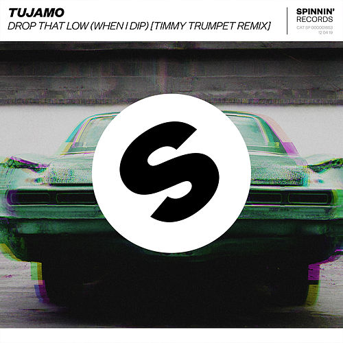 Drop That Low (When I Dip) (Timmy Trumpet Remix) de Tujamo