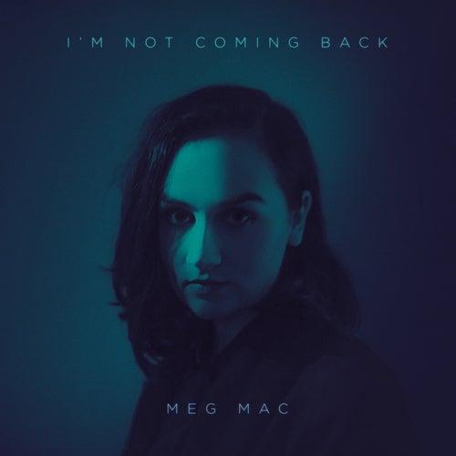 I'm Not Coming Back de Meg Mac