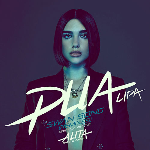 Swan Song (From the Motion Picture 'Alita: Battle Angel') (Remixes) by Dua Lipa