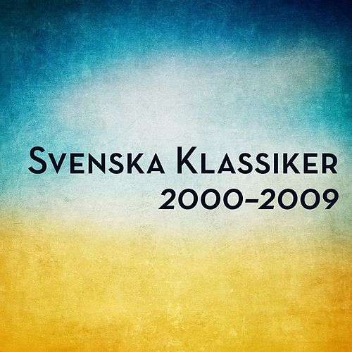 Svenska klassiker 2000-2009 by Various Artists