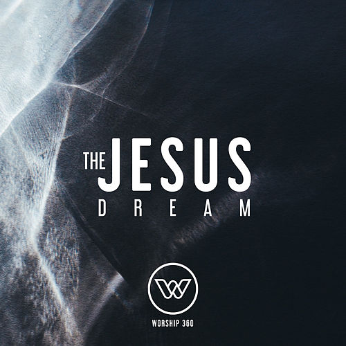 The Jesus Dream von Worship 360