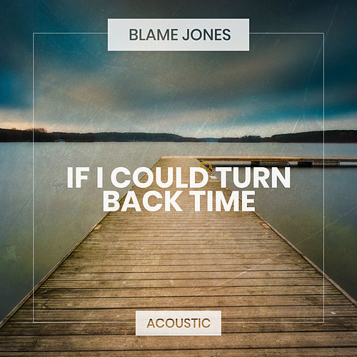 If I Could Turn Back Time (Acoustic) de Blame Jones