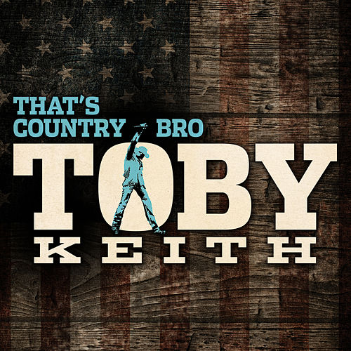 That's Country Bro by Toby Keith