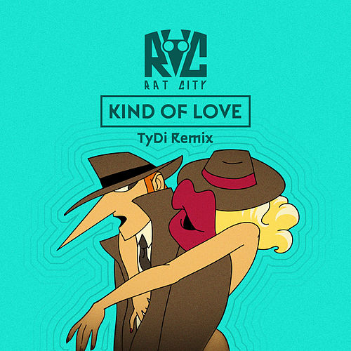 Kind of Love (TyDi Remix) (feat. Isak Heim) by Rat City