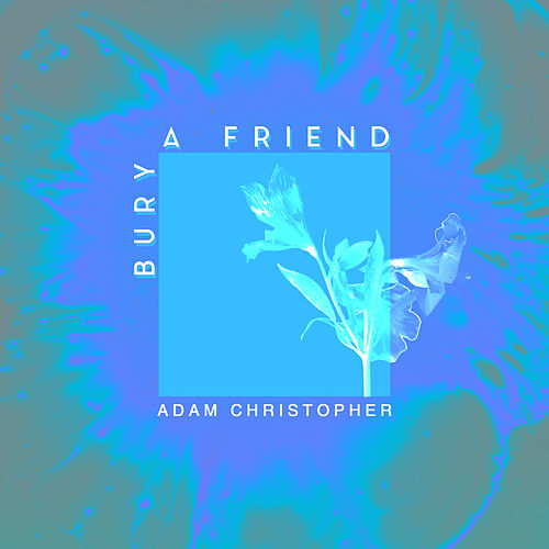 bury a friend (Acoustic) by Adam Christopher