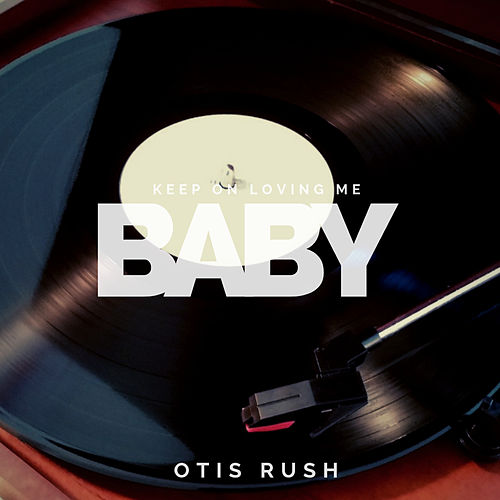 Keep On Loving Me Baby by Otis Rush