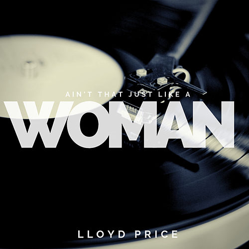 Ain`t that just like a Woman by Lloyd Price