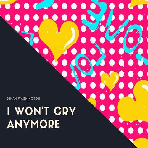 I Won't Cry Anymore von Dinah Washington