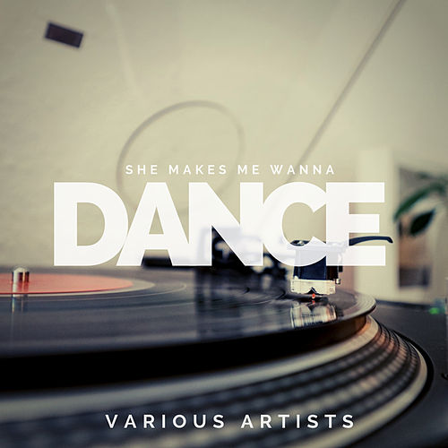 She Makes Me Wanna Dance by Various Artists