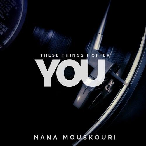 These Things I Offer You de Nana Mouskouri
